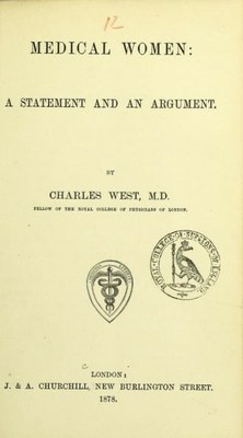 Medical women: a statement and an argument, by Charles West, MD, 1878
