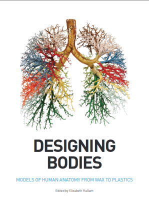 Designing Bodies: Models of Human Anatomy from Wax to Plastics, ed. Elizabeth Hallam (London: Royal College of Surgeons, 2015)
