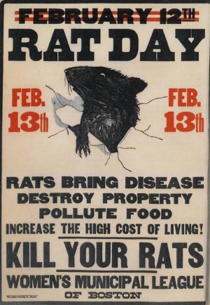 Promotional poster for Boston Rat Day: Rat Day, Feb. 13th, rats bring disease, destroy property, pollute food, increase the high cost of living! Kill your rats, Women's Municipal League of Boston.